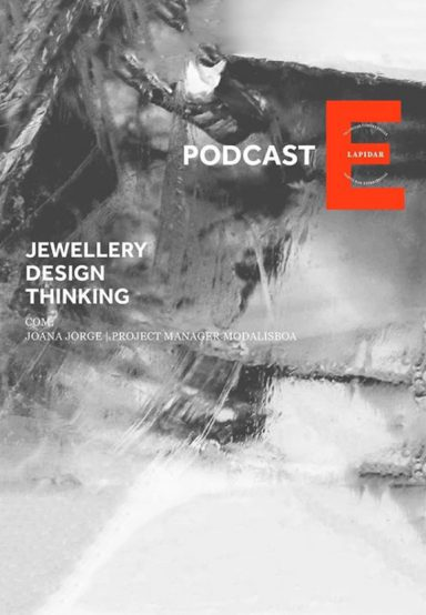 PODCAST 'JEWELLERY DESIGN THINKING' COM JOANA JORGE, PROJECT MANAGER DA MODALISBOA